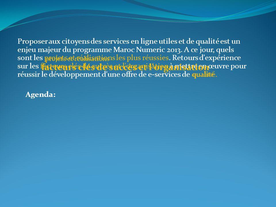 Proposer aux citoyens des services en ligne utiles et de qualité est un enjeu majeur du programme Maroc Numeric 2013. A ce jour, quels sont les projet
