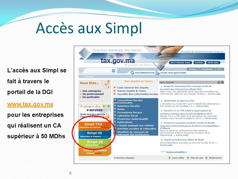 6 Laccès aux Simpl se fait à travers le portail de la DGI www.tax.gov.ma www.tax.gov.ma pour les entreprises qui réalisent un CA supérieur à 50 MDhs A