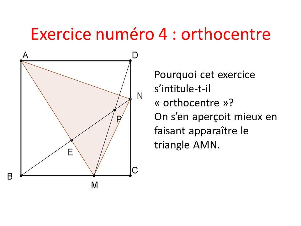 Exercice numéro 4 : orthocentre Pourquoi cet exercice sintitule-t-il « orthocentre »? On sen aperçoit mieux en faisant apparaître le triangle AMN.