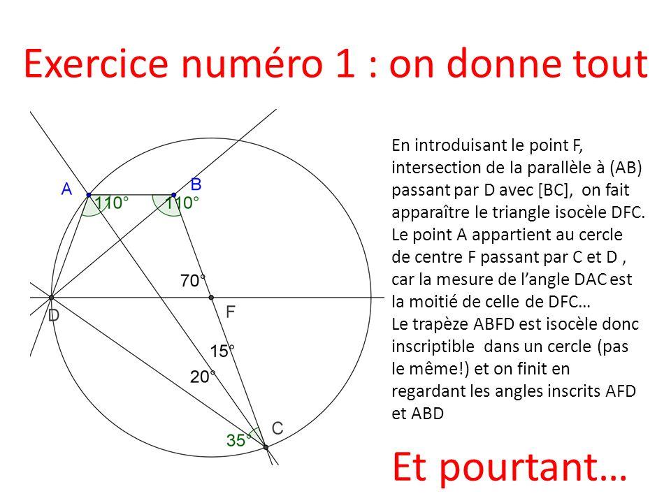 Exercice numéro 1 : on donne tout Et pourtant… En introduisant le point F, intersection de la parallèle à (AB) passant par D avec [BC], on fait appara