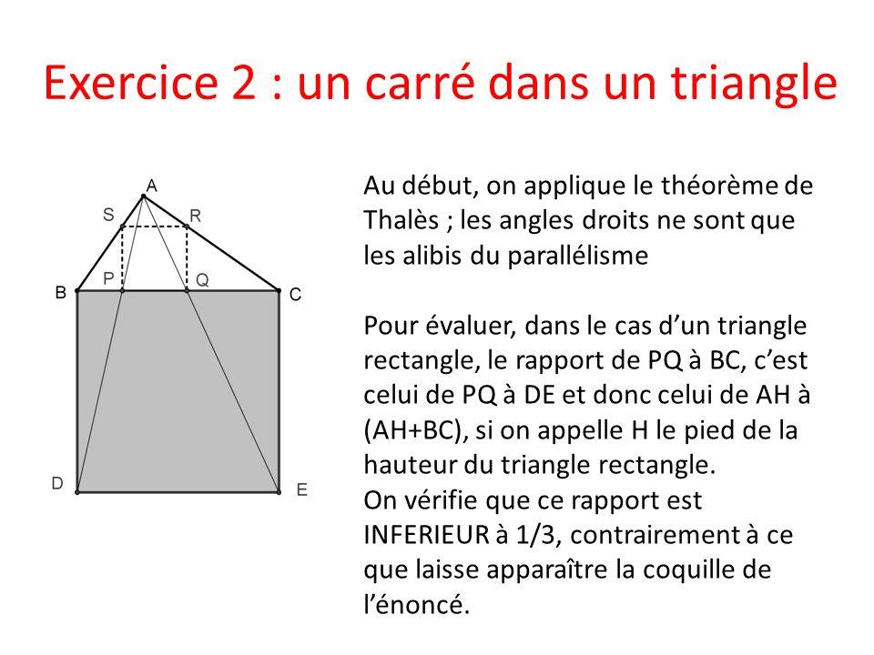 Exercice 2 : un carré dans un triangle Au début, on applique le théorème de Thalès ; les angles droits ne sont que les alibis du parallélisme Pour éva