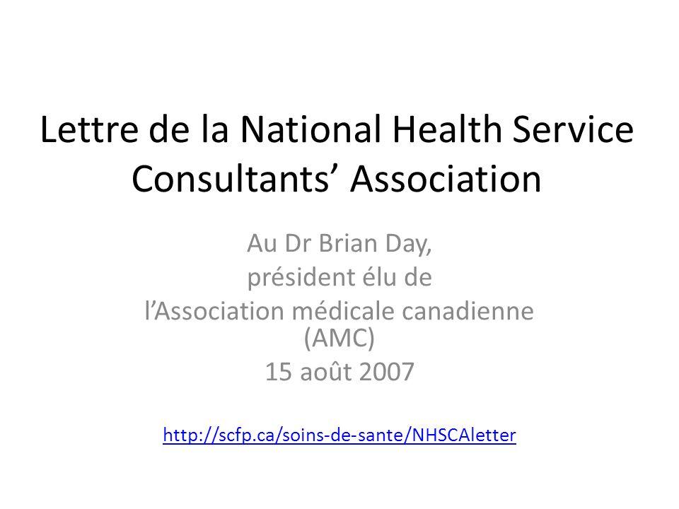 Lettre de la National Health Service Consultants Association Au Dr Brian Day, président élu de lAssociation médicale canadienne (AMC) 15 août 2007 htt