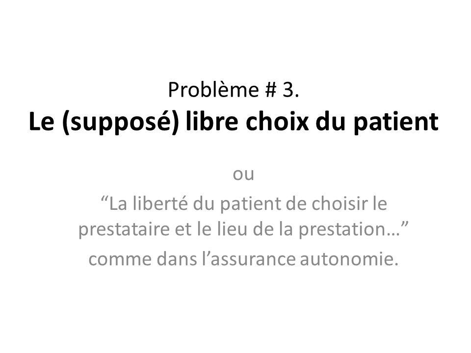 Problème # 3. Le (supposé) libre choix du patient ou La liberté du patient de choisir le prestataire et le lieu de la prestation… comme dans lassuranc