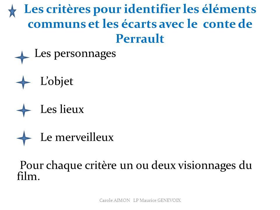 Les critères pour identifier les éléments communs et les écarts avec le conte de Perrault Les personnages Lobjet Les lieux Le merveilleux Pour chaque critère un ou deux visionnages du film.