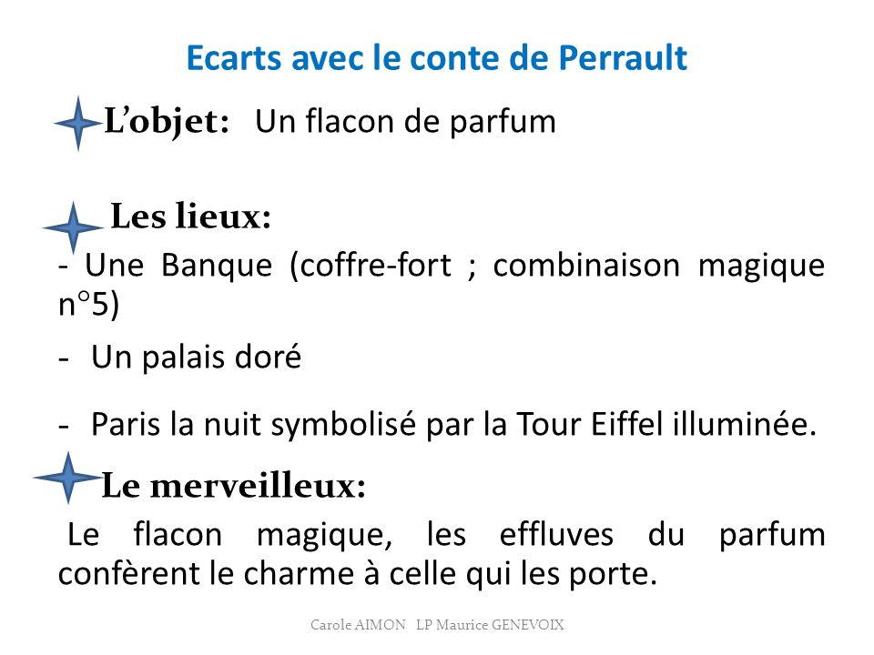 Ecarts avec le conte de Perrault Lobjet: Un flacon de parfum Les lieux: - Une Banque (coffre-fort ; combinaison magique n°5) - Un palais doré - Paris la nuit symbolisé par la Tour Eiffel illuminée.