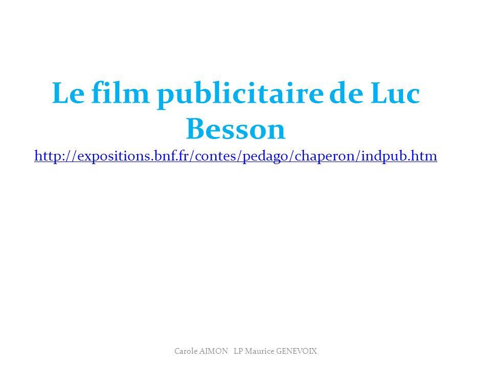 Le film publicitaire de Luc Besson http://expositions.bnf.fr/contes/pedago/chaperon/indpub.htm http://expositions.bnf.fr/contes/pedago/chaperon/indpub.htm Carole AIMON LP Maurice GENEVOIX