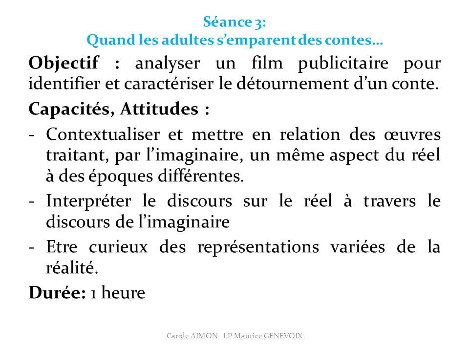 Séance 3: Quand les adultes semparent des contes… Objectif : analyser un film publicitaire pour identifier et caractériser le détournement dun conte.