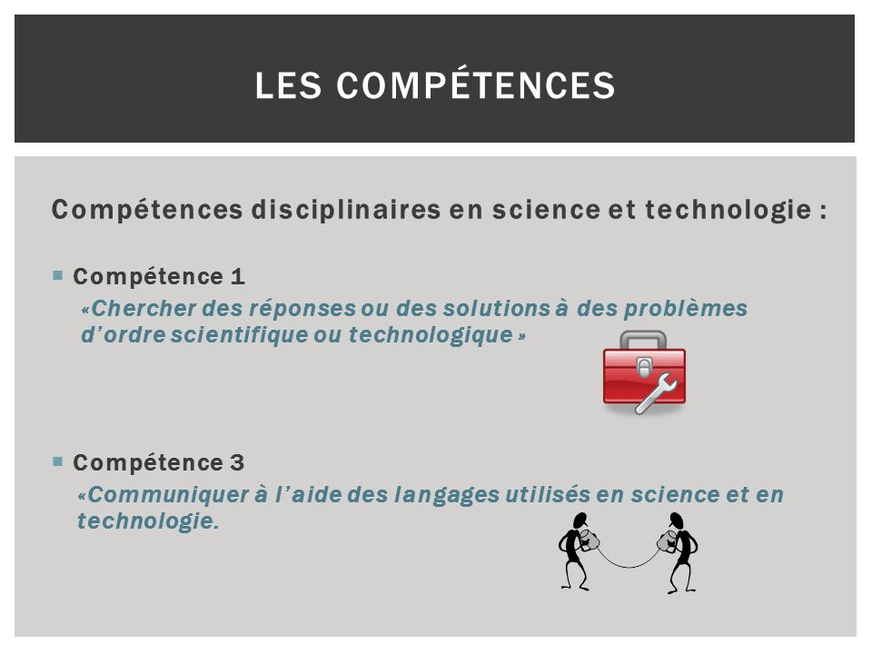 Compétences disciplinaires en science et technologie : Compétence 1 «Chercher des réponses ou des solutions à des problèmes dordre scientifique ou tec