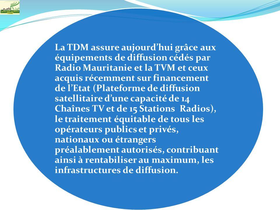 La TDM assure aujourdhui grâce aux équipements de diffusion cédés par Radio Mauritanie et la TVM et ceux acquis récemment sur financement de lEtat (Pl