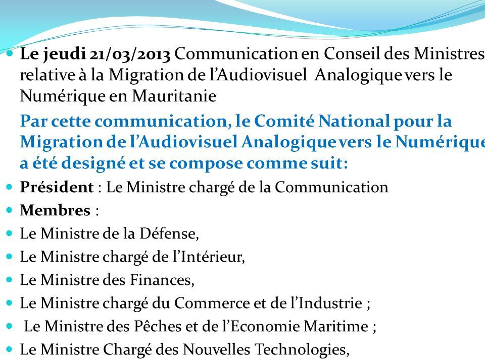 Le jeudi 21/03/2013 Communication en Conseil des Ministres relative à la Migration de lAudiovisuel Analogique vers le Numérique en Mauritanie Par cett