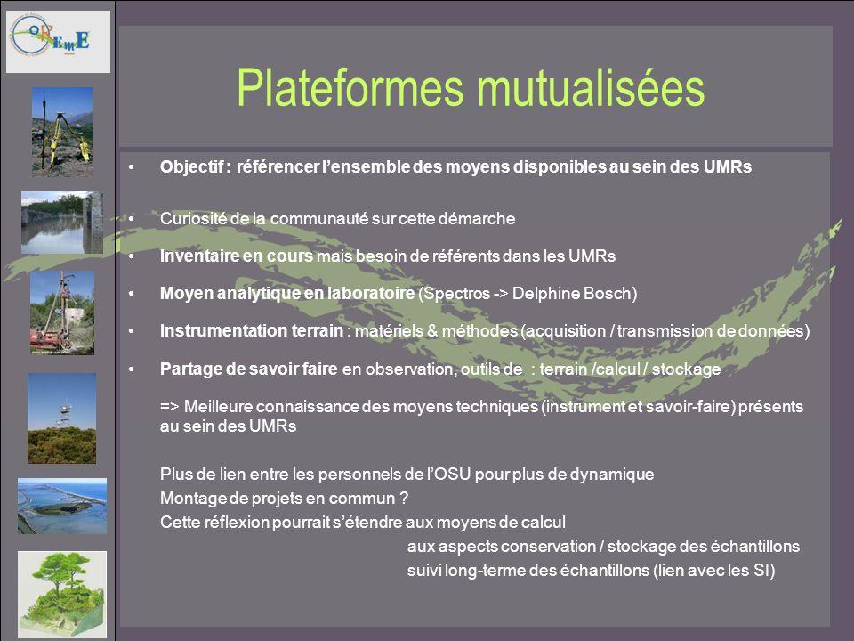 Plateformes mutualisées Objectif : référencer lensemble des moyens disponibles au sein des UMRs Curiosité de la communauté sur cette démarche Inventai