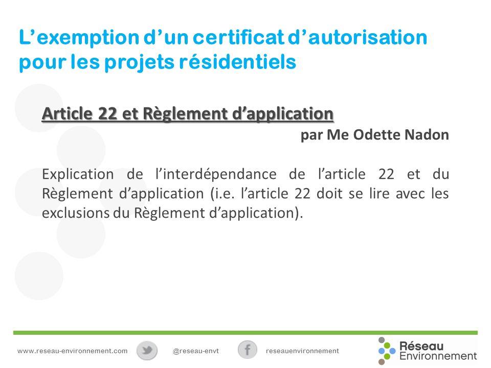 Lexemption dun certificat dautorisation pour les projets résidentiels Article 22 et Règlement dapplication par Me Odette Nadon Explication de linterdépendance de larticle 22 et du Règlement dapplication (i.e.