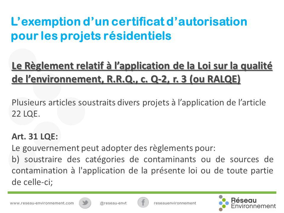 Lexemption dun certificat dautorisation pour les projets résidentiels Le Règlement relatif à lapplication de la Loi sur la qualité de lenvironnement, R.R.Q., c.