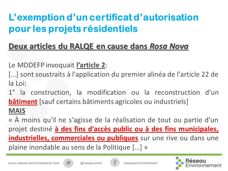 Lexemption dun certificat dautorisation pour les projets résidentiels Deux articles du RALQE en cause dans Rosa Nova Le MDDEFP invoquait larticle 2: [