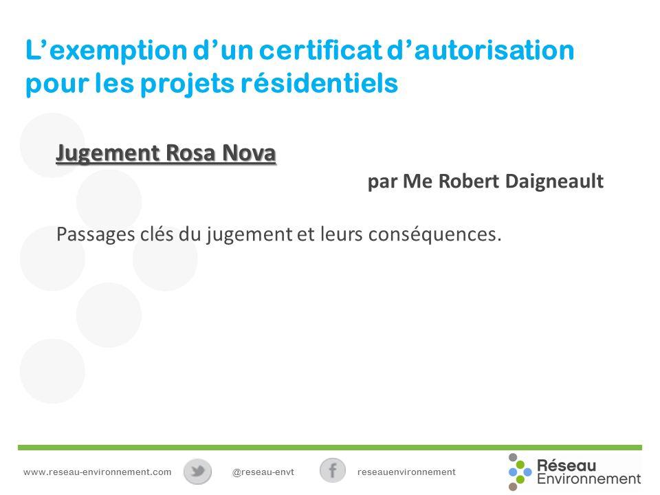 Lexemption dun certificat dautorisation pour les projets résidentiels Jugement Rosa Nova par Me Robert Daigneault Passages clés du jugement et leurs conséquences.