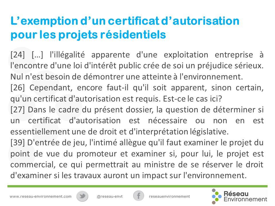 Lexemption dun certificat dautorisation pour les projets résidentiels [24] […] l illégalité apparente d une exploitation entreprise à l encontre d une loi d intérêt public crée de soi un préjudice sérieux.