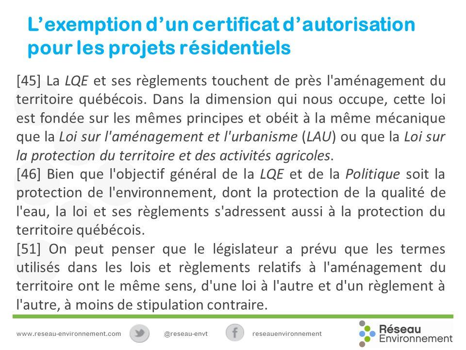 Lexemption dun certificat dautorisation pour les projets résidentiels [45] La LQE et ses règlements touchent de près l aménagement du territoire québécois.