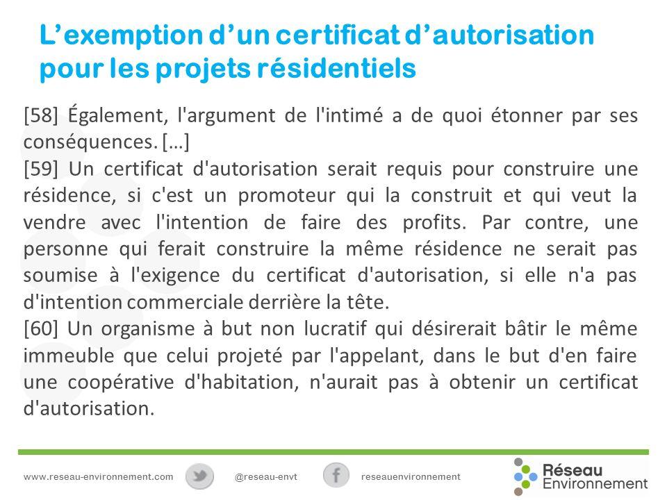 Lexemption dun certificat dautorisation pour les projets résidentiels [58] Également, l argument de l intimé a de quoi étonner par ses conséquences.
