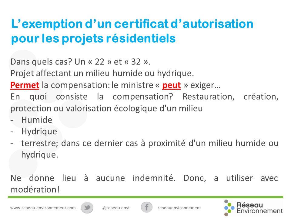 Lexemption dun certificat dautorisation pour les projets résidentiels Dans quels cas? Un « 22 » et « 32 ». Projet affectant un milieu humide ou hydriq