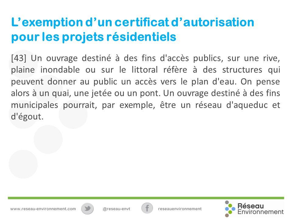 Lexemption dun certificat dautorisation pour les projets résidentiels [43] Un ouvrage destiné à des fins d accès publics, sur une rive, plaine inondable ou sur le littoral réfère à des structures qui peuvent donner au public un accès vers le plan d eau.