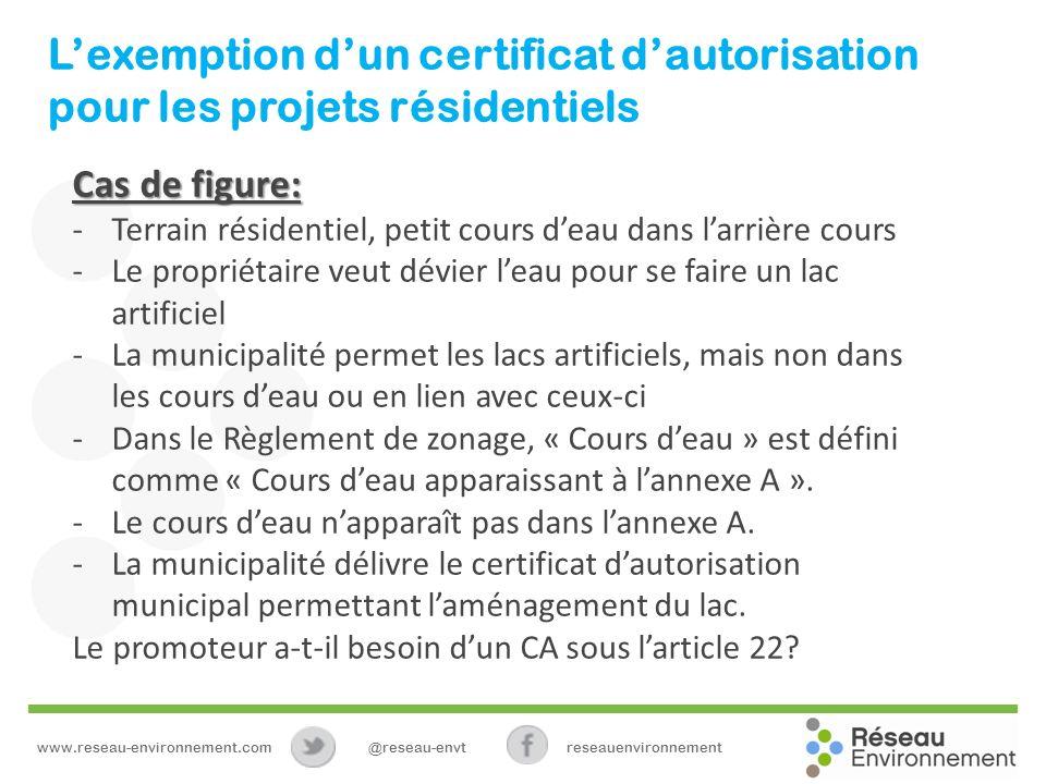 Lexemption dun certificat dautorisation pour les projets résidentiels Cas de figure: -Terrain résidentiel, petit cours deau dans larrière cours -Le pr