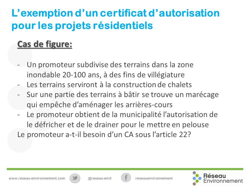 Lexemption dun certificat dautorisation pour les projets résidentiels Cas de figure: -Un promoteur subdivise des terrains dans la zone inondable 20-10