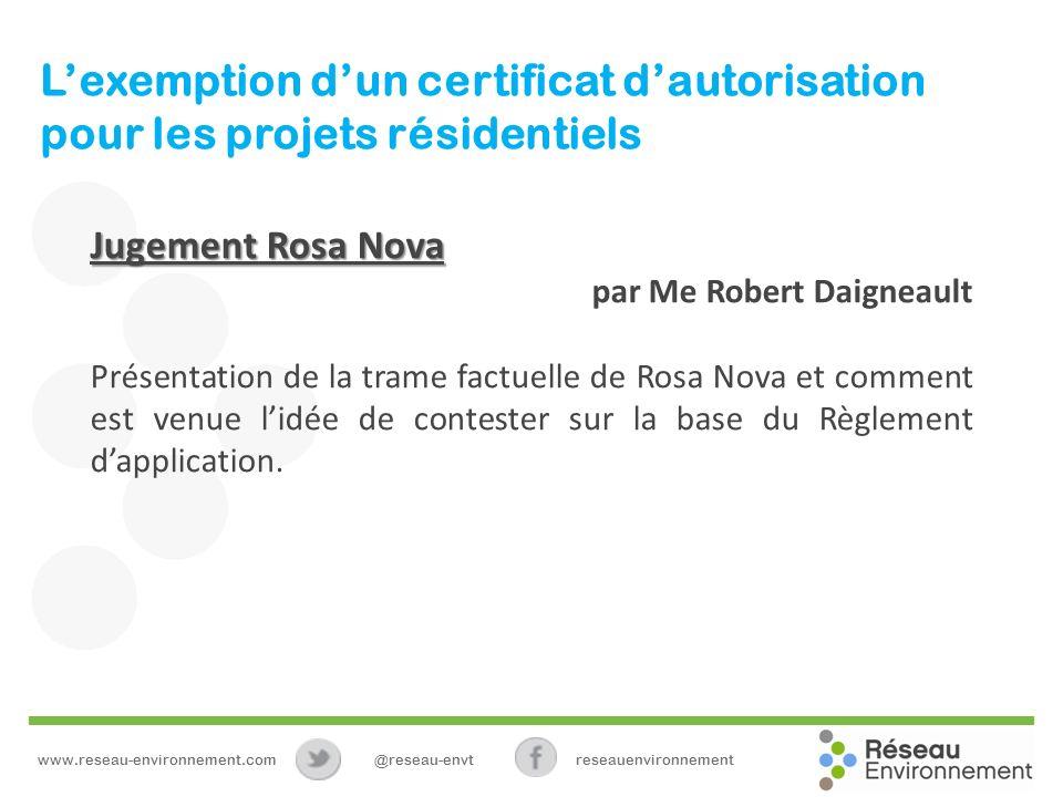 Lexemption dun certificat dautorisation pour les projets résidentiels Jugement Rosa Nova par Me Robert Daigneault Présentation de la trame factuelle de Rosa Nova et comment est venue lidée de contester sur la base du Règlement dapplication.