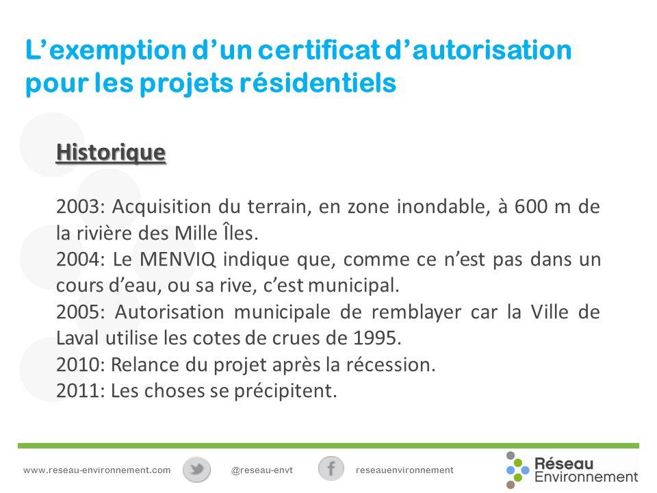 Lexemption dun certificat dautorisation pour les projets résidentiels Historique 2003: Acquisition du terrain, en zone inondable, à 600 m de la rivièr