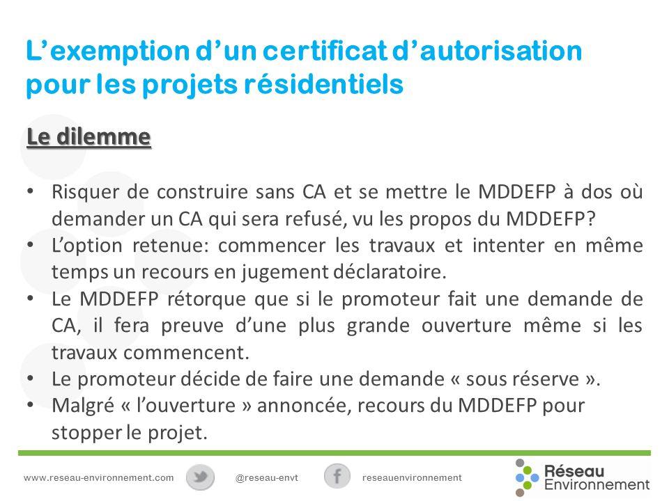 Lexemption dun certificat dautorisation pour les projets résidentiels Le dilemme Risquer de construire sans CA et se mettre le MDDEFP à dos où demander un CA qui sera refusé, vu les propos du MDDEFP.