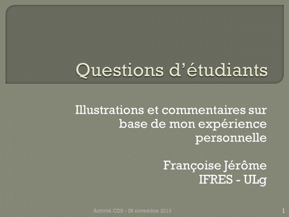 Illustrations et commentaires sur base de mon expérience personnelle Françoise Jérôme IFRES - ULg 1 Activité CDS - 26 novembre 2013
