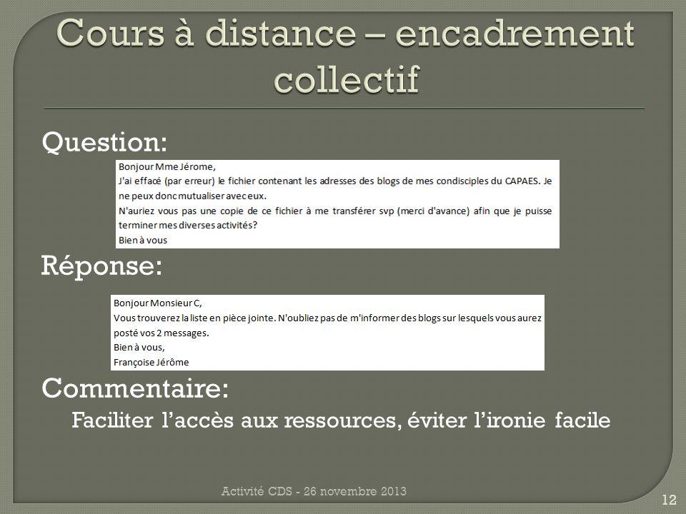 Question: Réponse: Commentaire: Faciliter laccès aux ressources, éviter lironie facile Activité CDS - 26 novembre 2013 12
