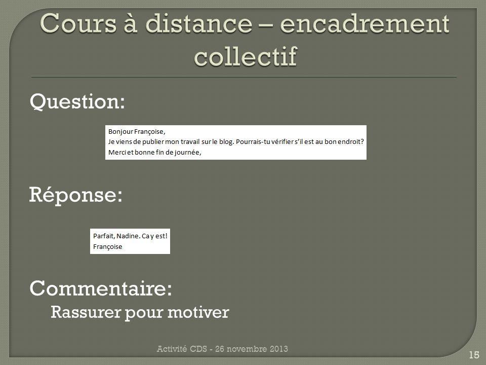 Question: Réponse: Commentaire: Rassurer pour motiver Activité CDS - 26 novembre 2013 15