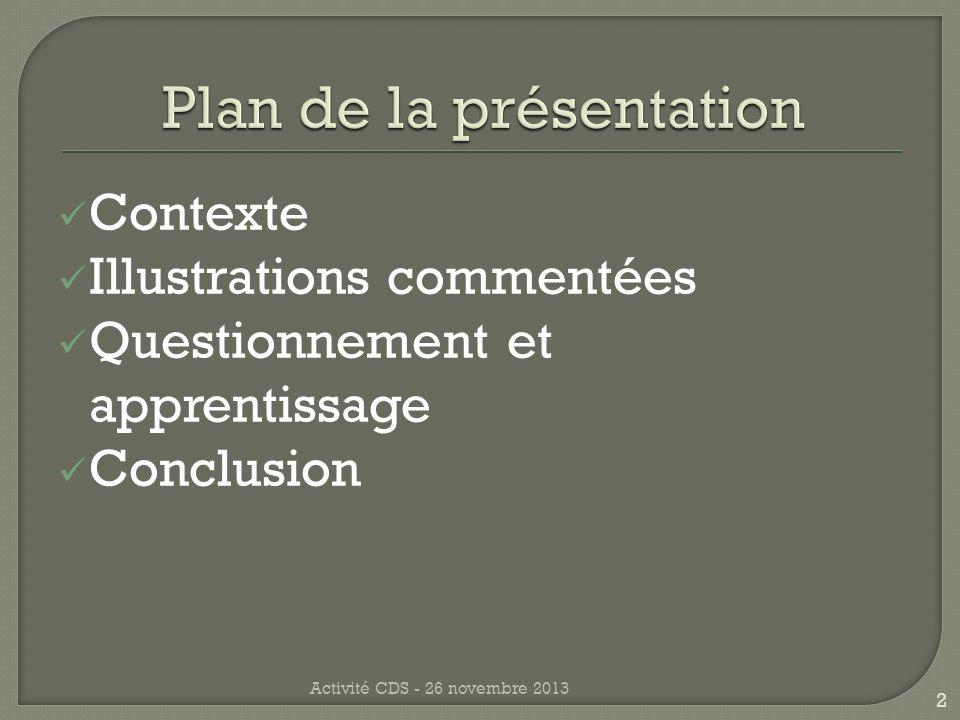 Contexte Illustrations commentées Questionnement et apprentissage Conclusion 2 Activité CDS - 26 novembre 2013