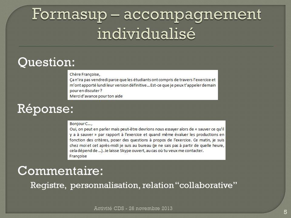 Question: Réponse: Commentaire: Questions provenant danciens étudiants, ne jamais se moquer Activité CDS - 26 novembre 2013 16