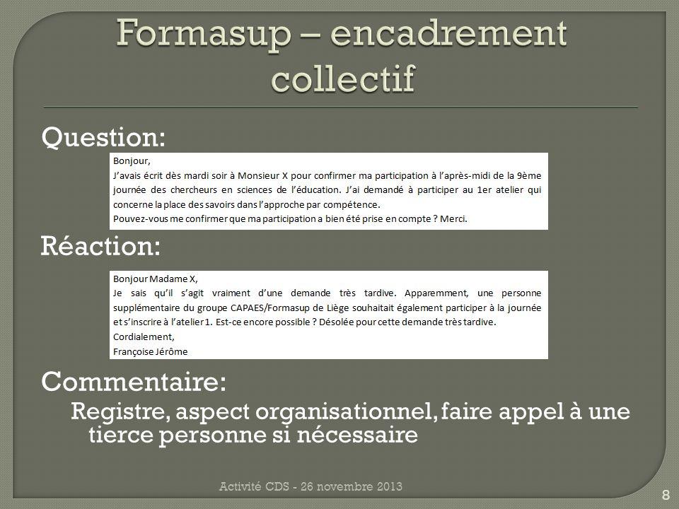 Question: Réaction: Commentaire: Registre, aspect organisationnel, faire appel à une tierce personne si nécessaire Activité CDS - 26 novembre 2013 8
