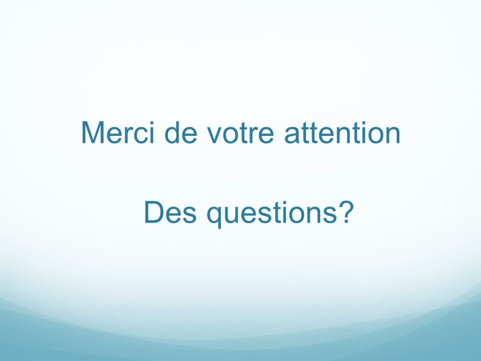 Merci de votre attention Des questions