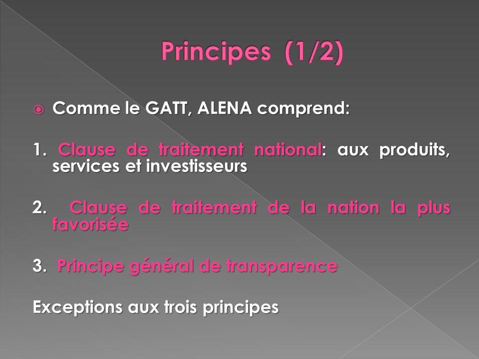 Comme le GATT, ALENA comprend: Comme le GATT, ALENA comprend: 1. Clause de traitement national: aux produits, services et investisseurs 2. Clause de t