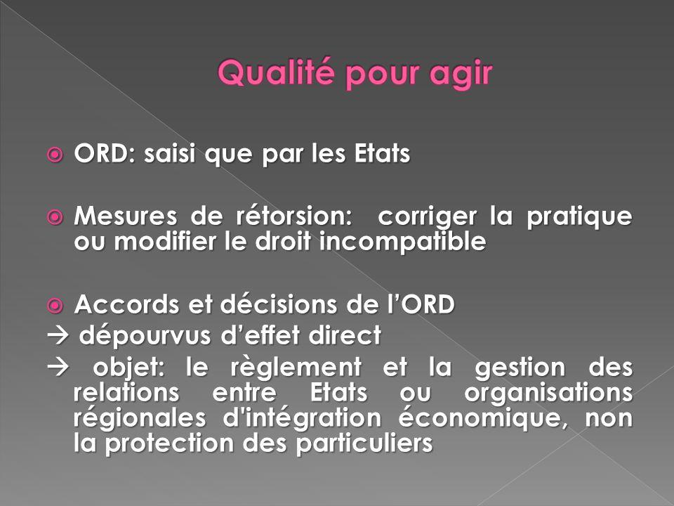 ORD: saisi que par les Etats ORD: saisi que par les Etats Mesures de rétorsion: corriger la pratique ou modifier le droit incompatible Mesures de réto
