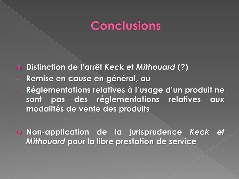 Distinction de larrêt Keck et Mithouard (?) Distinction de larrêt Keck et Mithouard (?) - Remise en cause en général, ou - Réglementations relatives à