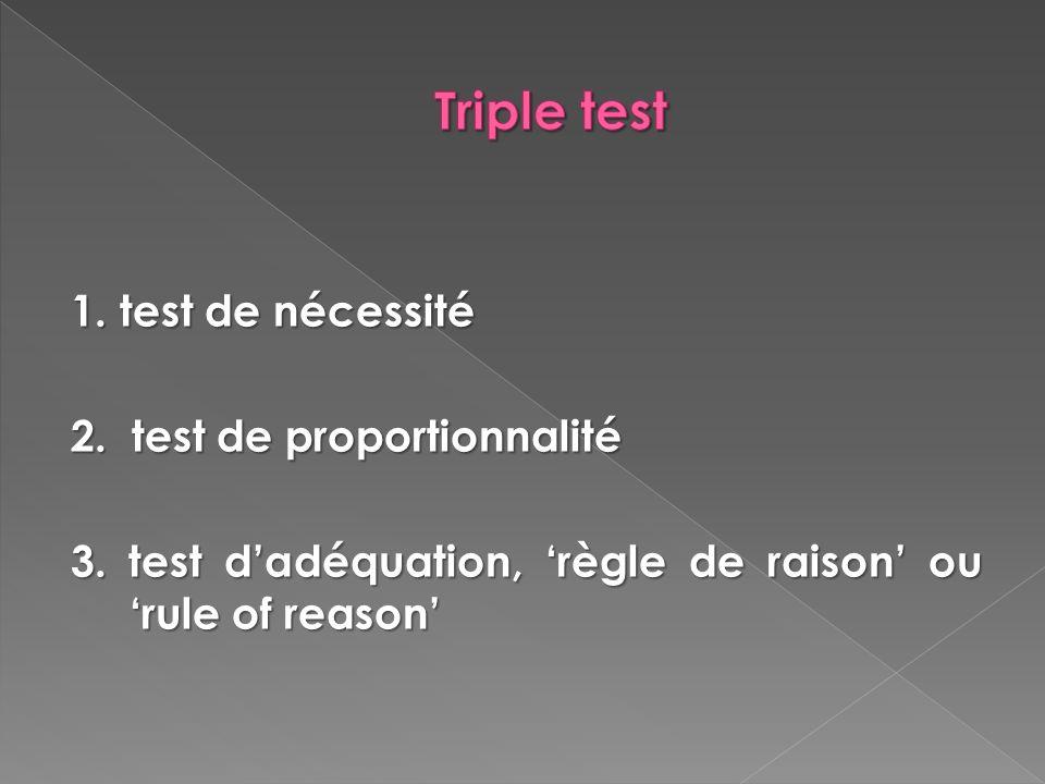 1. test de nécessité 2. test de proportionnalité 3. test dadéquation, règle de raison ou rule of reason