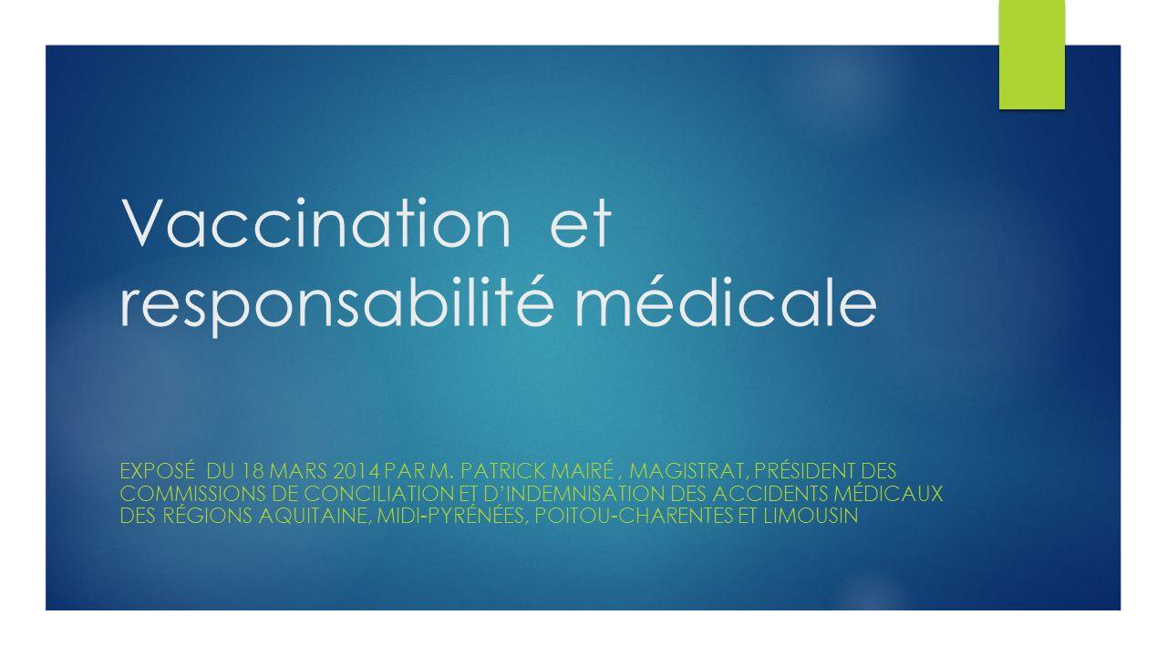 Vaccination et responsabilité médicale EXPOSÉ DU 18 MARS 2014 PAR M.