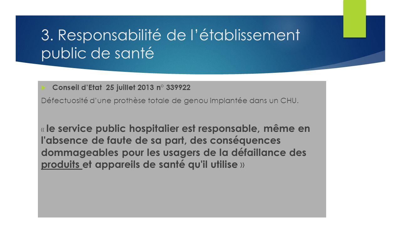 3. Responsabilité de létablissement public de santé Conseil dEtat 25 juillet 2013 n° 339922 Défectuosité dune prothèse totale de genou implantée dans
