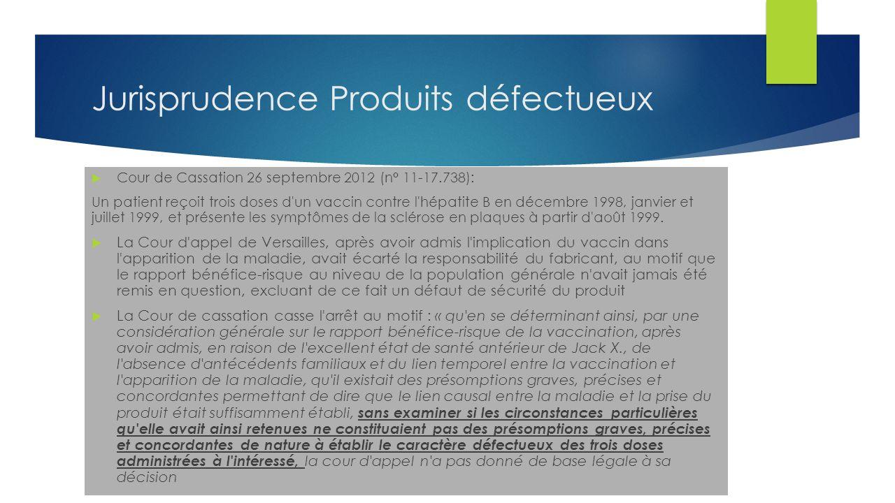 Jurisprudence Produits défectueux Cour de Cassation 26 septembre 2012 (n° 11-17.738): Un patient reçoit trois doses d un vaccin contre l hépatite B en décembre 1998, janvier et juillet 1999, et présente les symptômes de la sclérose en plaques à partir d août 1999.