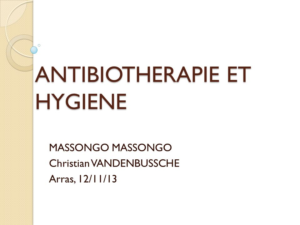 ANTIBIOTHERAPIE ET HYGIENE MASSONGO Christian VANDENBUSSCHE Arras, 12/11/13