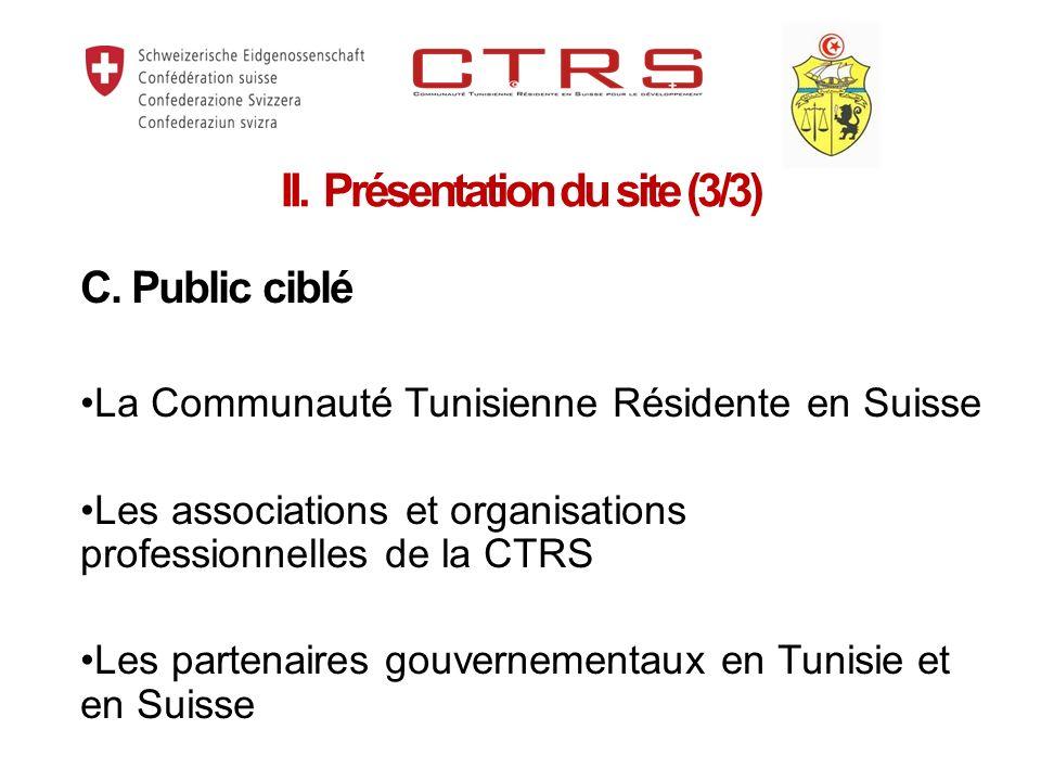 C. Public ciblé La Communauté Tunisienne Résidente en Suisse Les associations et organisations professionnelles de la CTRS Les partenaires gouvernemen