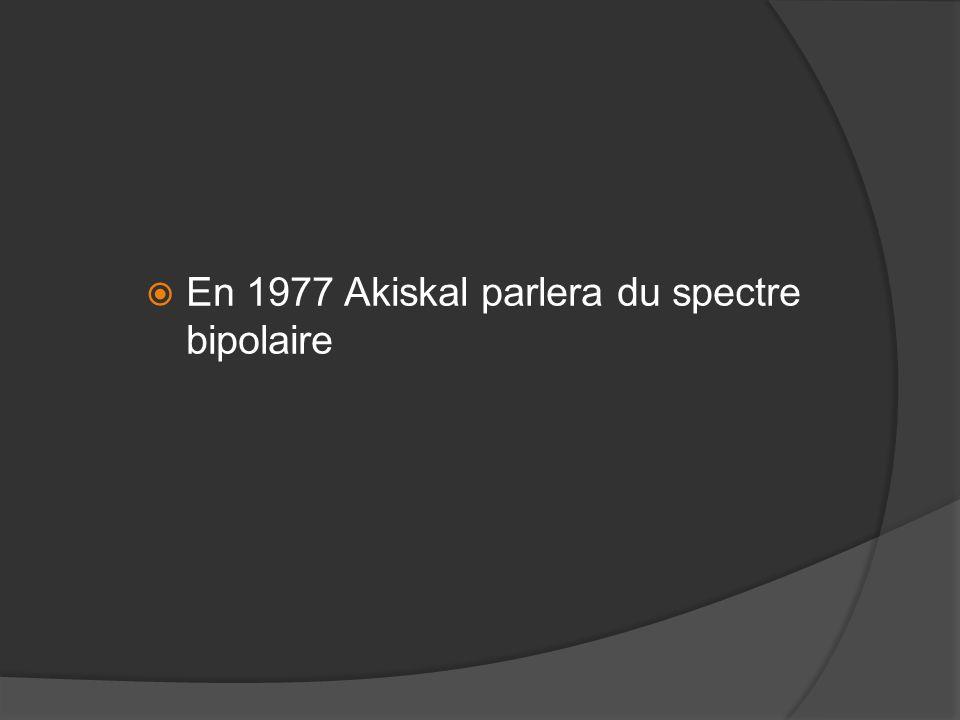 En 1977 Akiskal parlera du spectre bipolaire