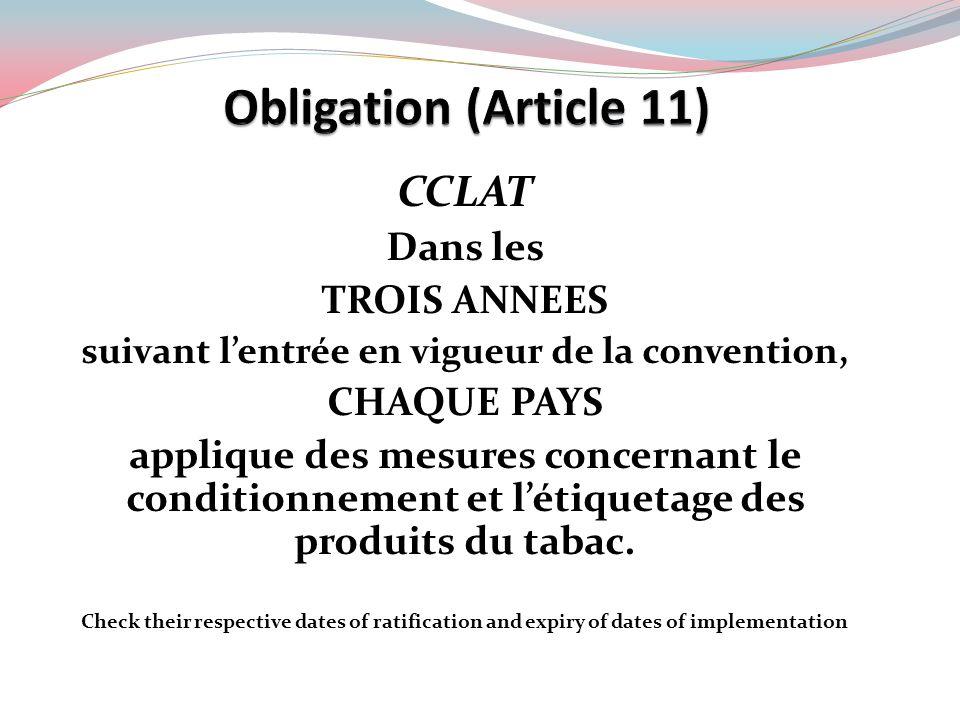 CCLAT Dans les TROIS ANNEES suivant lentrée en vigueur de la convention, CHAQUE PAYS applique des mesures concernant le conditionnement et létiquetage