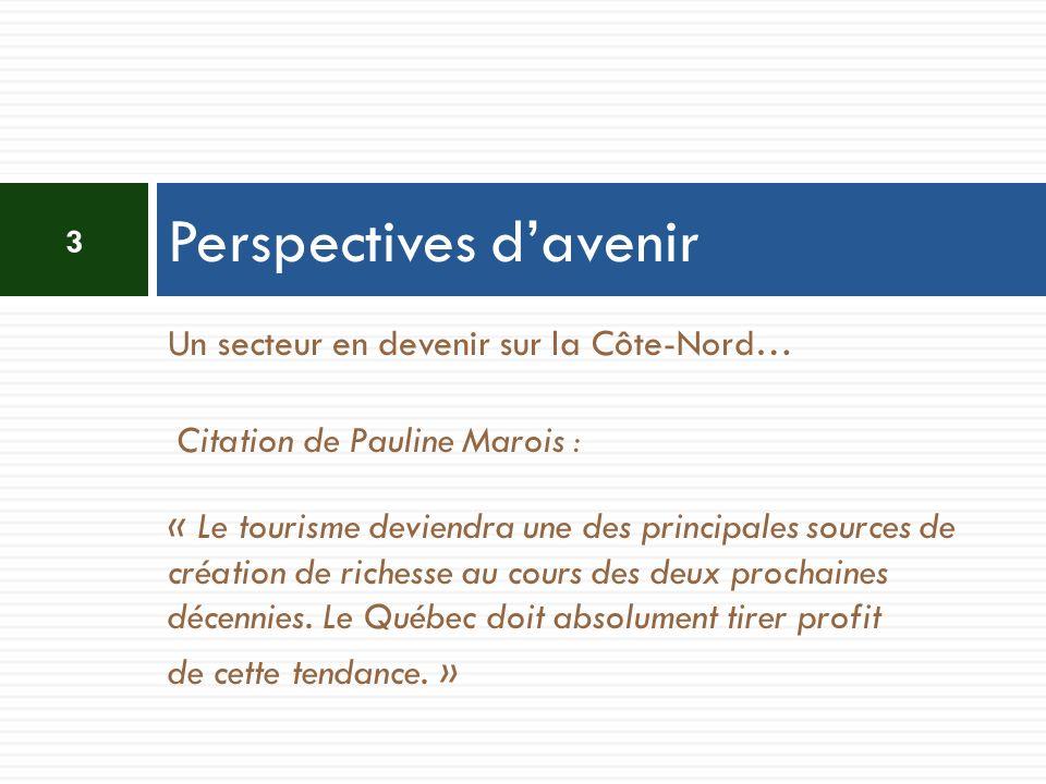 Un secteur en devenir sur la Côte-Nord… Citation de Pauline Marois : « Le tourisme deviendra une des principales sources de création de richesse au co