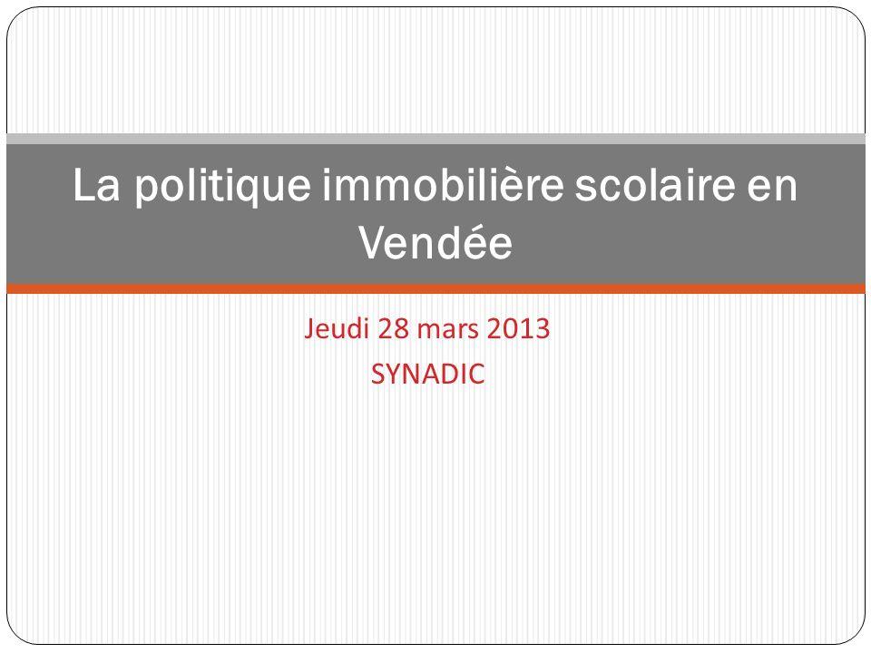 Jeudi 28 mars 2013 SYNADIC La politique immobilière scolaire en Vendée