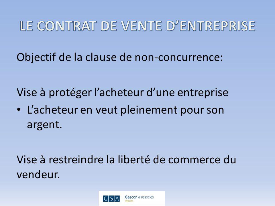 Objectif de la clause de non-concurrence: Vise à protéger lacheteur dune entreprise Lacheteur en veut pleinement pour son argent.